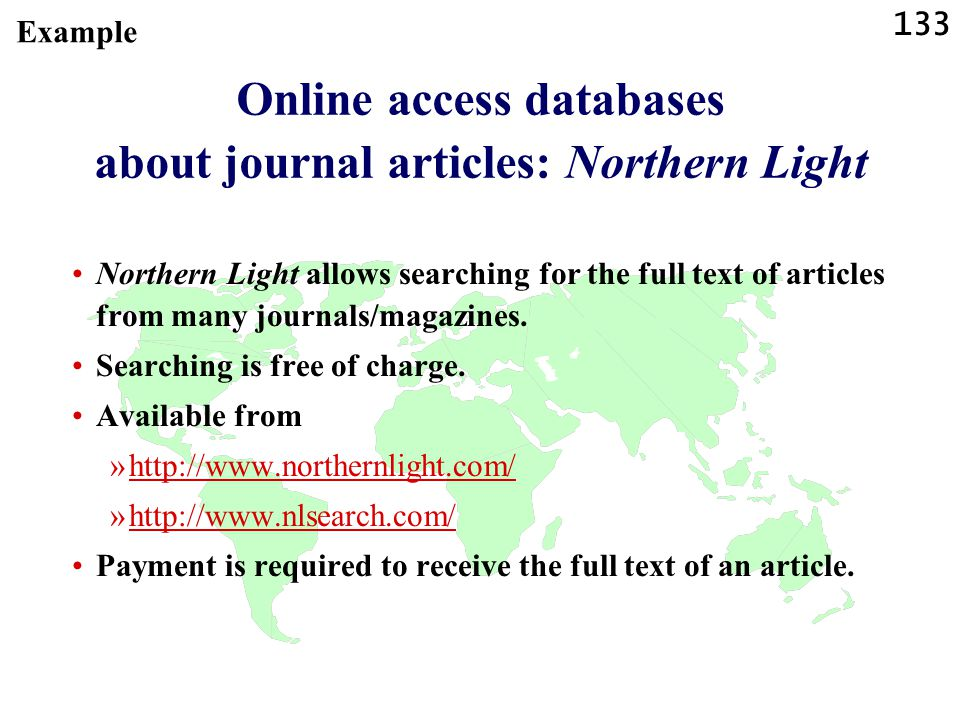 133 Online access databases about journal articles: Northern Light Northern Light allows searching for the full text of articles from many journals/magazines.