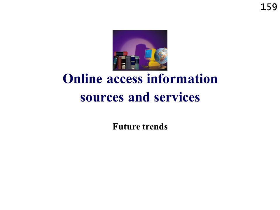 159 Online access information sources and services Future trends