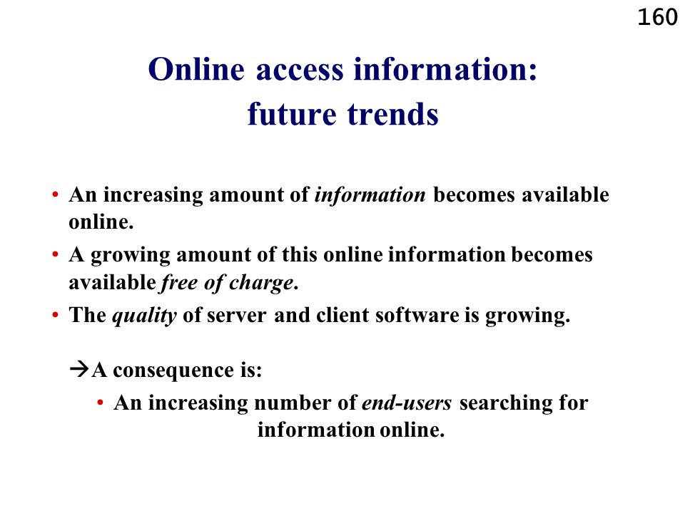 160 Online access information: future trends An increasing amount of information becomes available online.