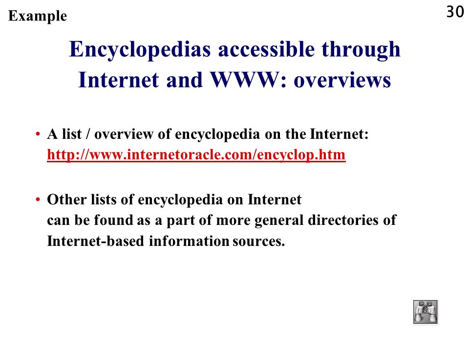 30 Encyclopedias accessible through Internet and WWW: overviews A list / overview of encyclopedia on the Internet: http://www.internetoracle.com/encyclop.htm http://www.internetoracle.com/encyclop.htm Other lists of encyclopedia on Internet can be found as a part of more general directories of Internet-based information sources.