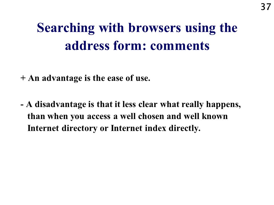 37 Searching with browsers using the address form: comments + An advantage is the ease of use.