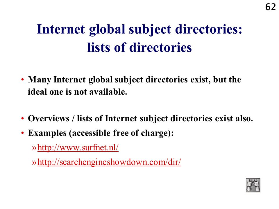 62 Internet global subject directories: lists of directories Many Internet global subject directories exist, but the ideal one is not available.
