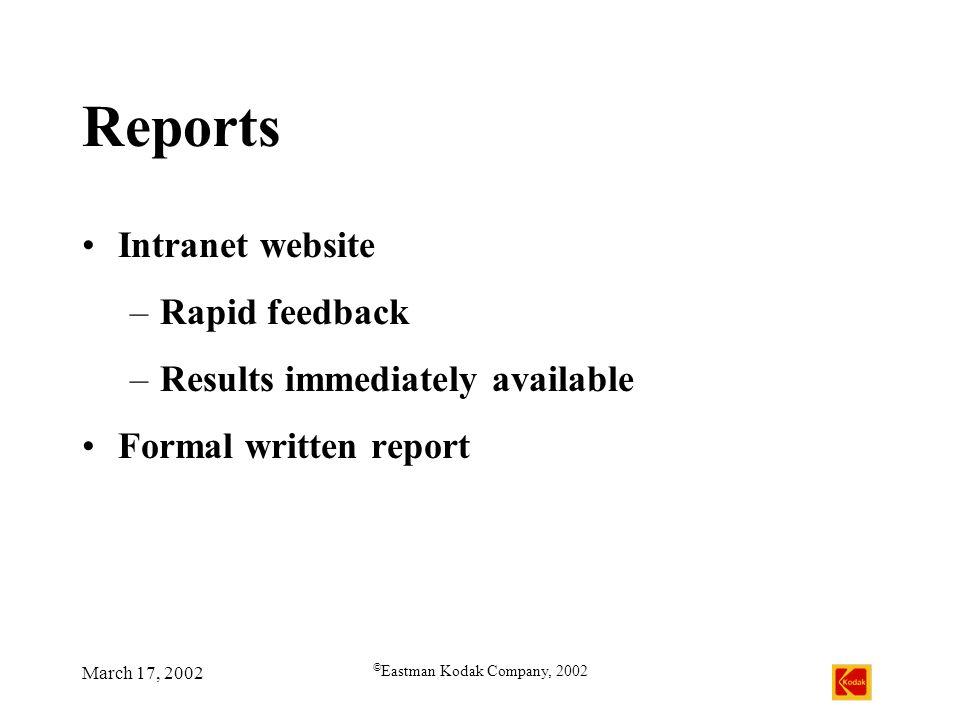 March 17, 2002 © Eastman Kodak Company, 2002 Reports Intranet website –Rapid feedback –Results immediately available Formal written report