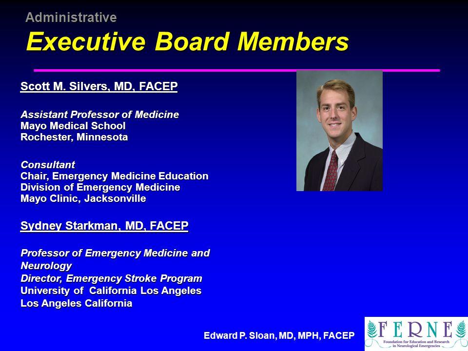 Edward P. Sloan, MD, MPH, FACEP Administrative Executive Board Members Scott M.