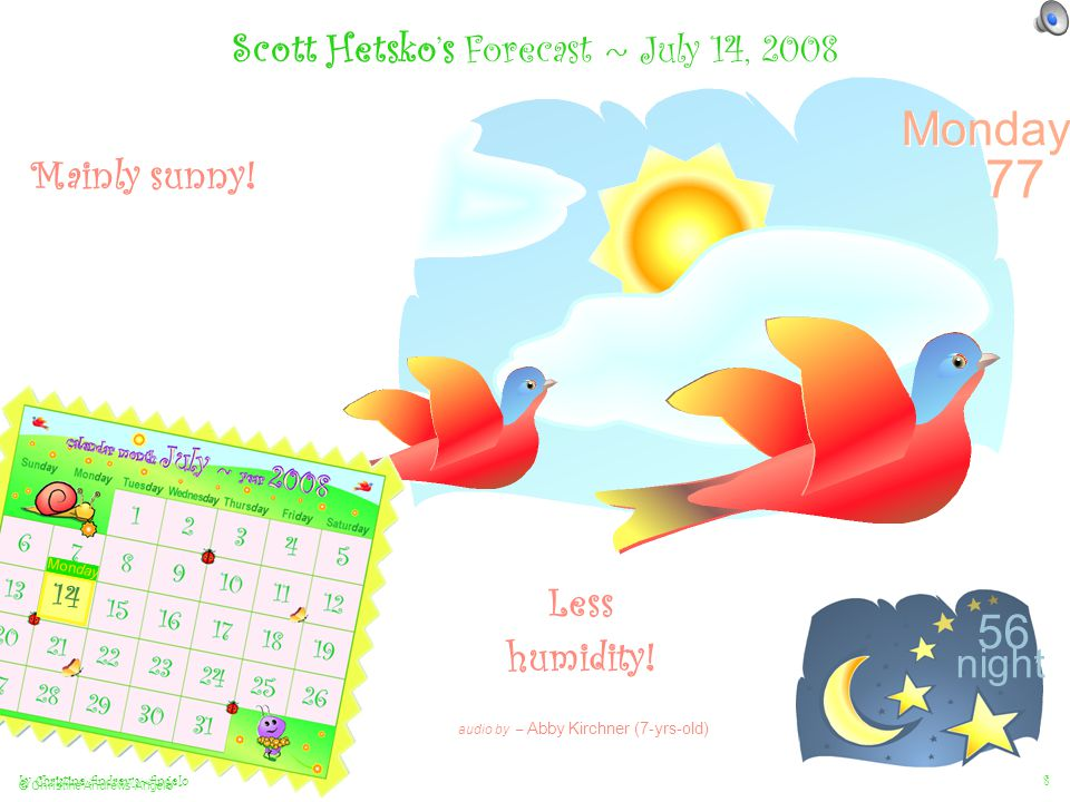 by Christine Andrews~Angelo © Christine Andrews-Angelo 7 Scott Hetsko's Forecast ~ July 13, 2008 Early showers.