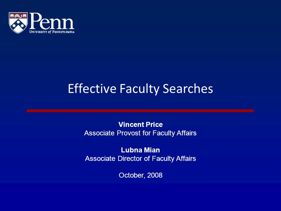 Effective Faculty Searches Vincent Price Associate Provost for Faculty Affairs Lubna Mian Associate Director of Faculty Affairs October, 2008