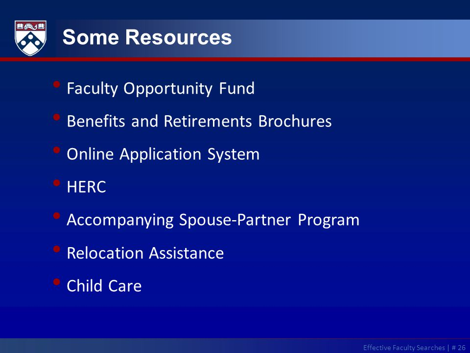 Faculty Opportunity Fund Benefits and Retirements Brochures Online Application System HERC Accompanying Spouse-Partner Program Relocation Assistance Child Care Some Resources Effective Faculty Searches | # 26