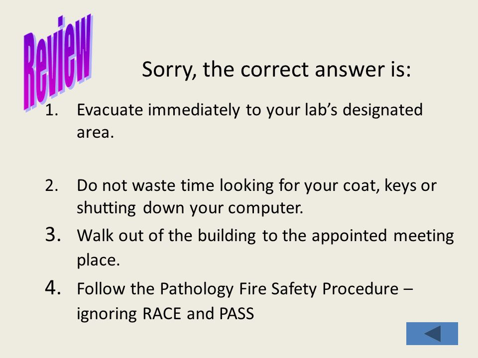 Sorry, the correct answer is: 1.Evacuate immediately to your lab's designated area.