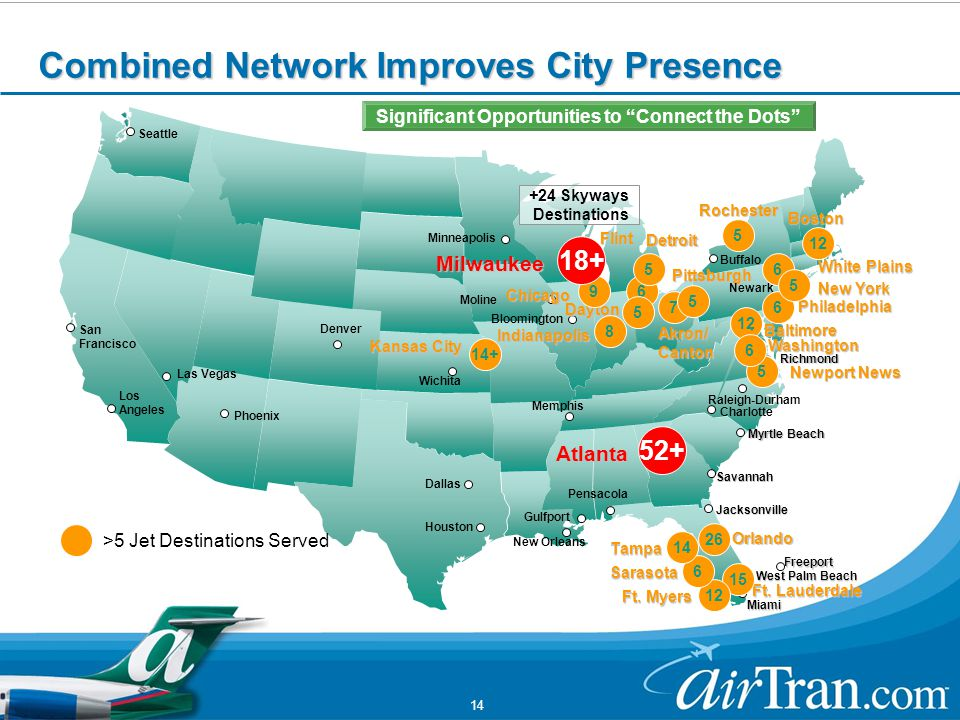 14 Seattle Combined Network Improves City Presence +24 Skyways Destinations Pittsburgh White Plains Washington Baltimore 12 6 Philadelphia Newport News 5 6 6 5 Richmond Ft.