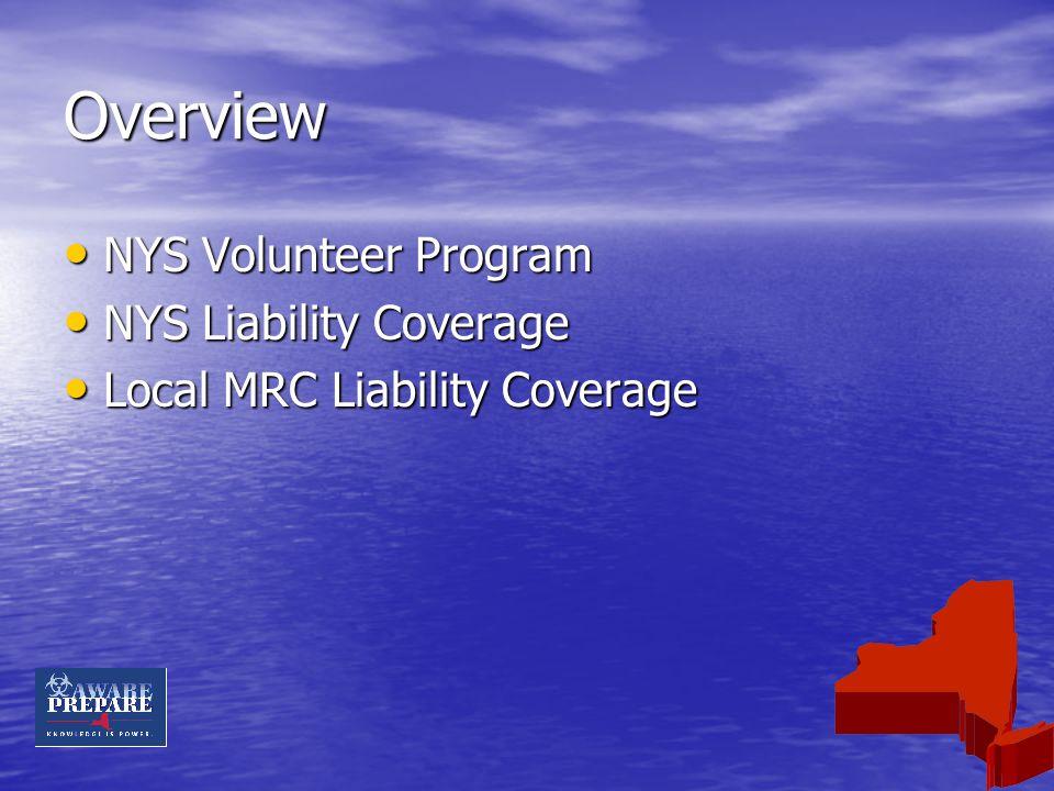 Overview NYS Volunteer Program NYS Volunteer Program NYS Liability Coverage NYS Liability Coverage Local MRC Liability Coverage Local MRC Liability Co