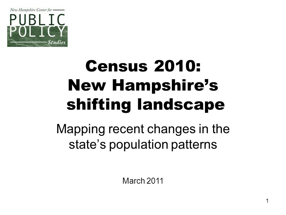 1 Census 2010: New Hampshire's shifting landscape Mapping recent changes in the state's population patterns March 2011