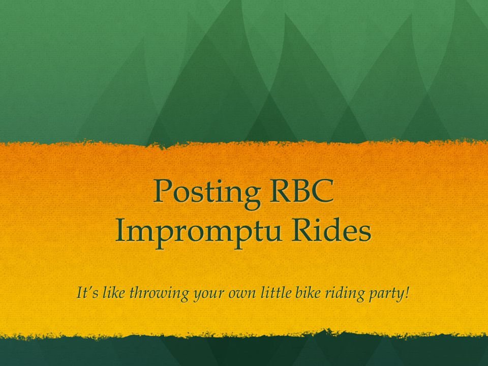 Posting RBC Impromptu Rides It's like throwing your own little bike riding party!