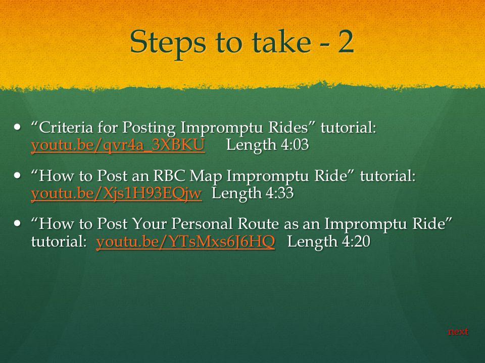 Steps to take - 2 Criteria for Posting Impromptu Rides tutorial: youtu.be/qvr4a_3XBKU Length 4:03 Criteria for Posting Impromptu Rides tutorial: youtu.be/qvr4a_3XBKU Length 4:03 youtu.be/qvr4a_3XBKU How to Post an RBC Map Impromptu Ride tutorial: youtu.be/Xjs1H93EQjw Length 4:33 How to Post an RBC Map Impromptu Ride tutorial: youtu.be/Xjs1H93EQjw Length 4:33 youtu.be/Xjs1H93EQjw How to Post Your Personal Route as an Impromptu Ride tutorial: youtu.be/YTsMxs6J6HQ Length 4:20 How to Post Your Personal Route as an Impromptu Ride tutorial: youtu.be/YTsMxs6J6HQ Length 4:20youtu.be/YTsMxs6J6HQ next