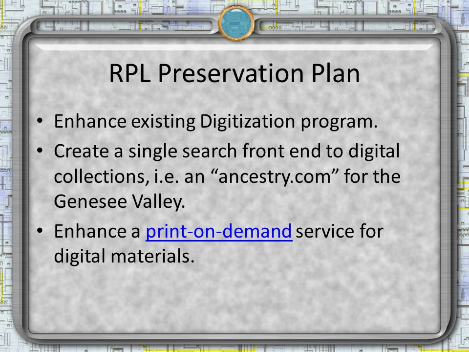 RPL Preservation Plan Enhance existing Digitization program.