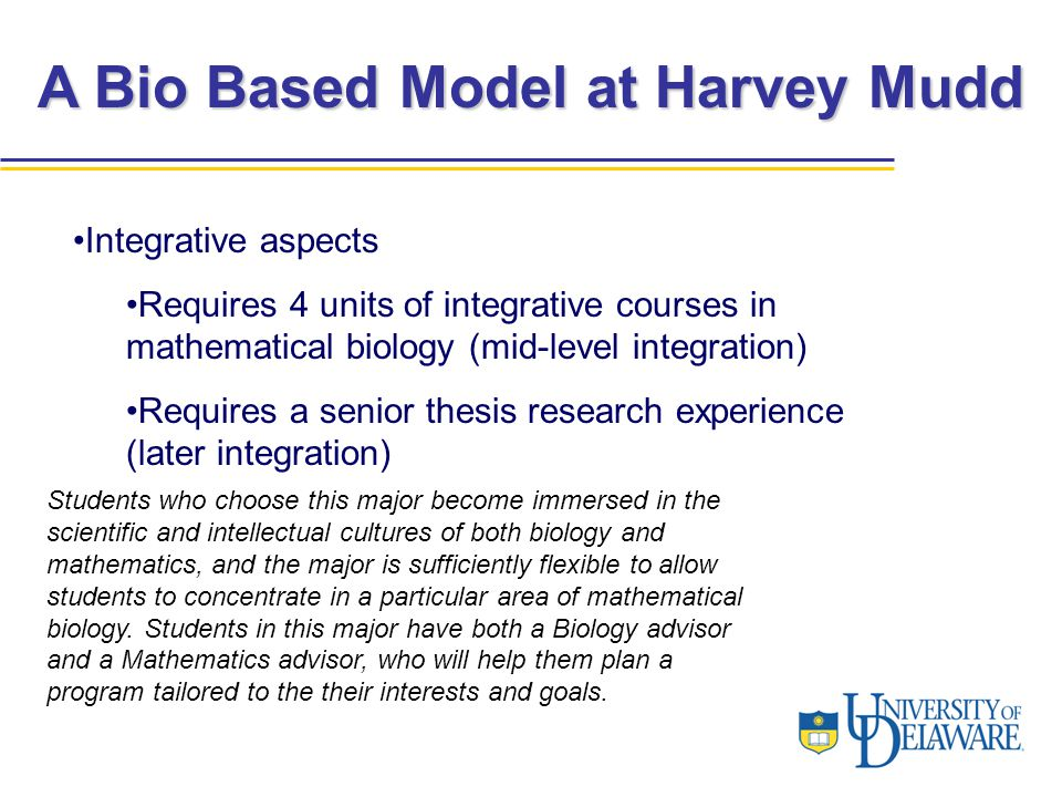 A Bio Based Model at Harvey Mudd Integrative aspects Requires 4 units of integrative courses in mathematical biology (mid-level integration) Requires