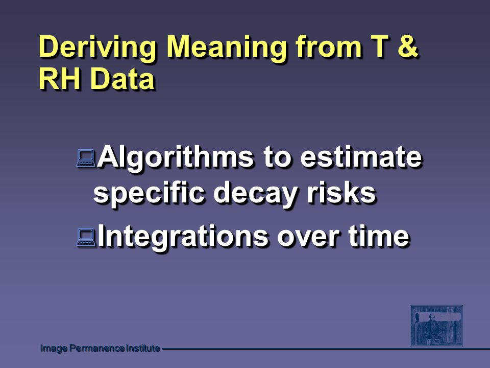 Image Permanence Institute Deriving Meaning from T & RH Data : Algorithms to estimate specific decay risks : Integrations over time : Algorithms to estimate specific decay risks : Integrations over time