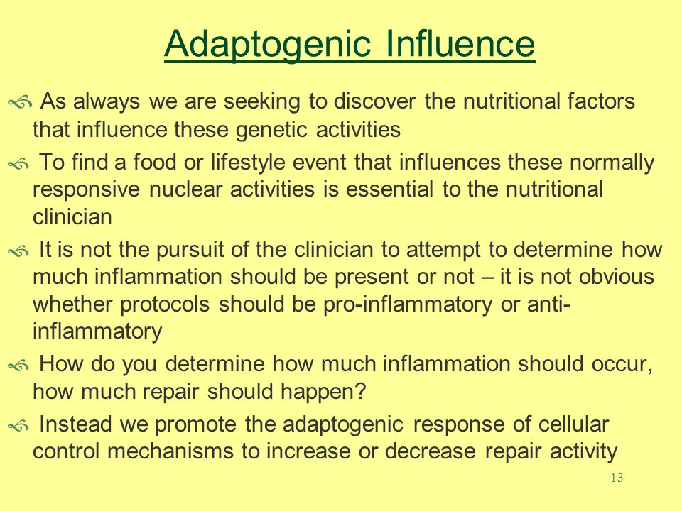 13 Adaptogenic Influence  As always we are seeking to discover the nutritional factors that influence these genetic activities  To find a food or li