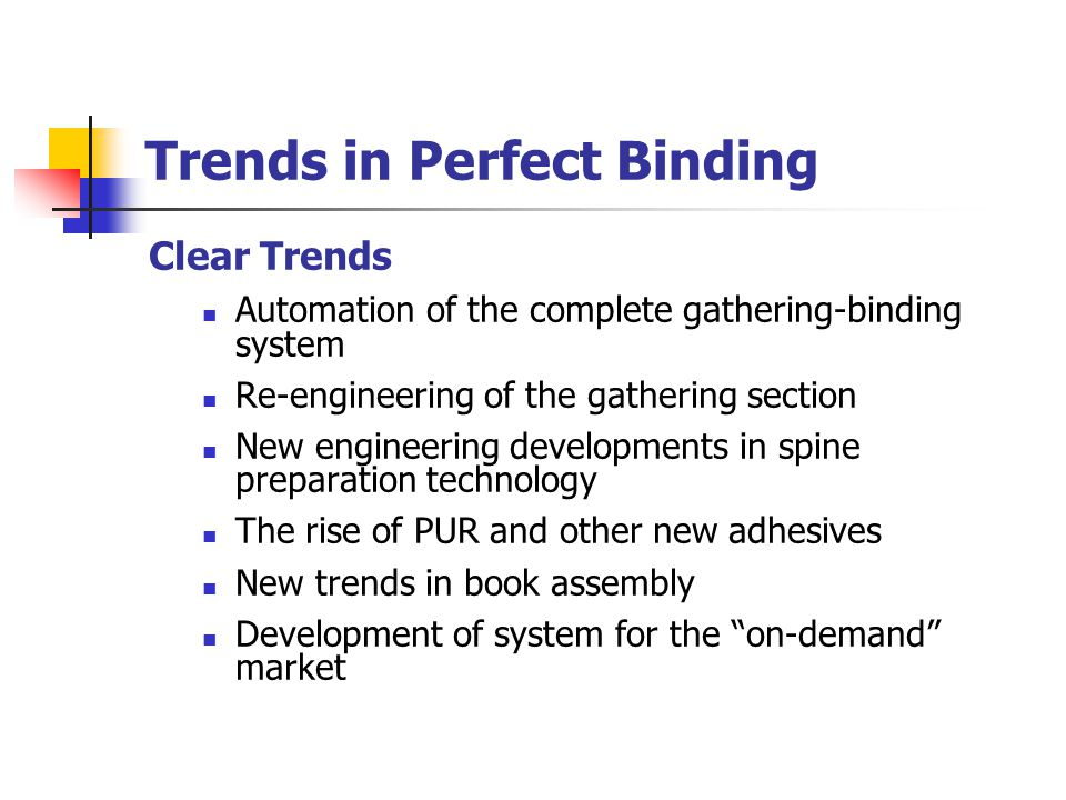 Trends in Perfect Binding Clear Trends Automation of the complete gathering-binding system Re-engineering of the gathering section New engineering dev