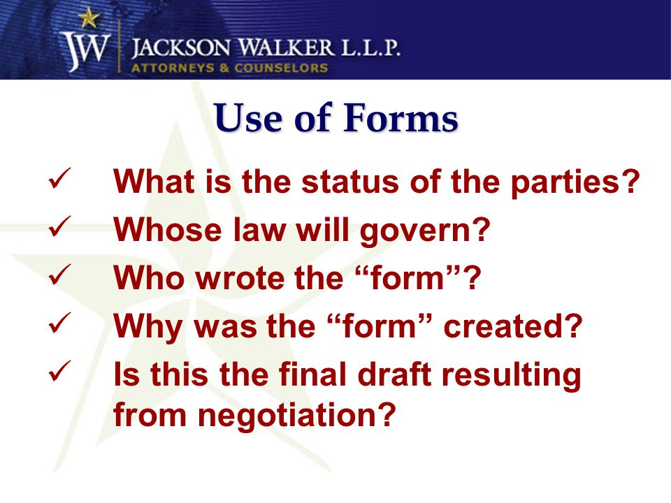 Use of Forms What is the status of the parties. Whose law will govern.