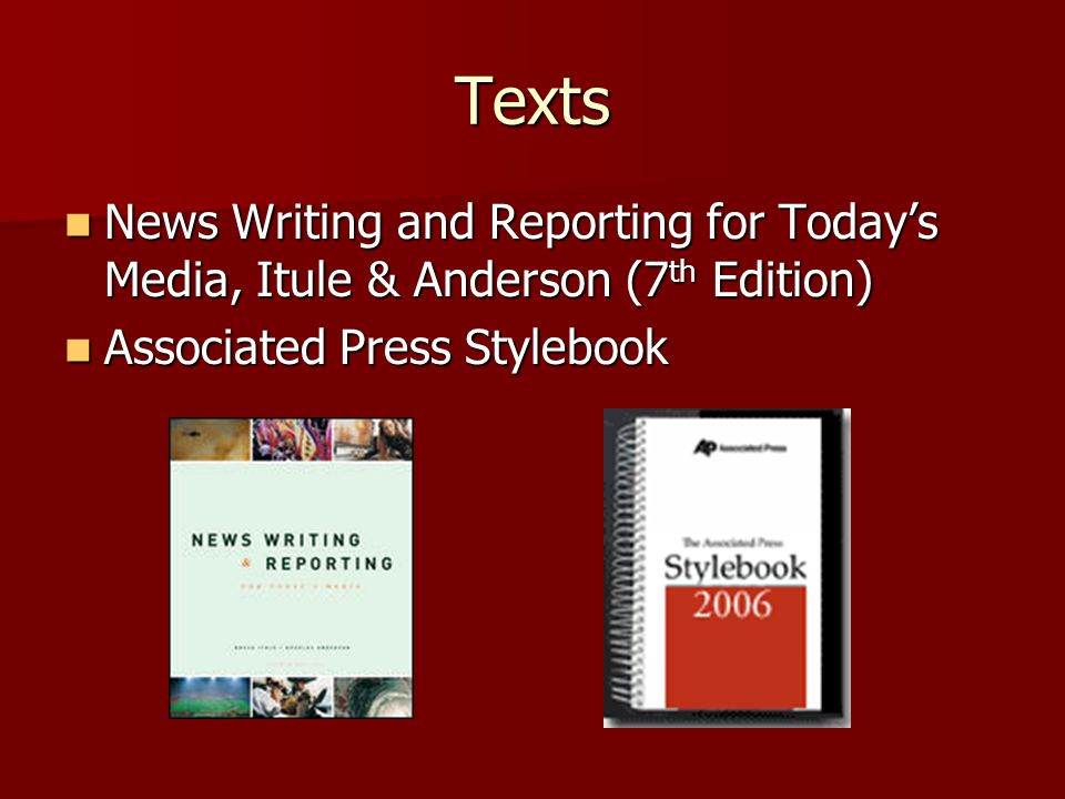 Texts News Writing and Reporting for Today's Media, Itule & Anderson (7 th Edition) News Writing and Reporting for Today's Media, Itule & Anderson (7 th Edition) Associated Press Stylebook Associated Press Stylebook