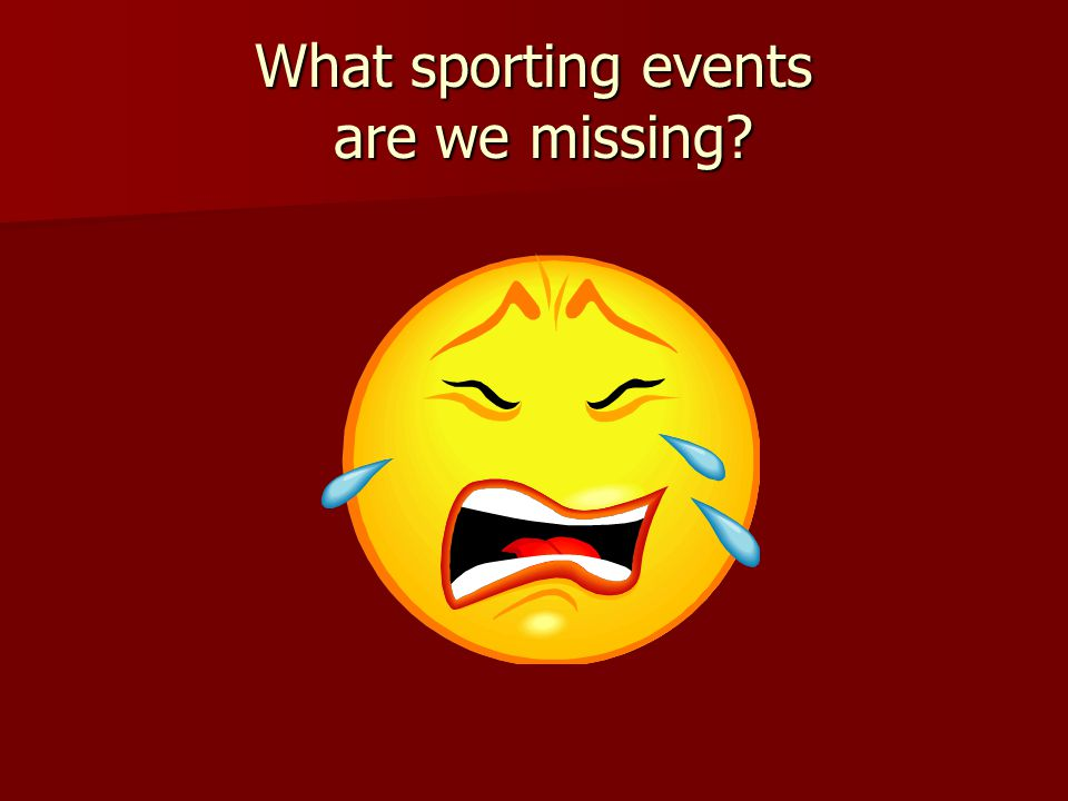 What sporting events are we missing
