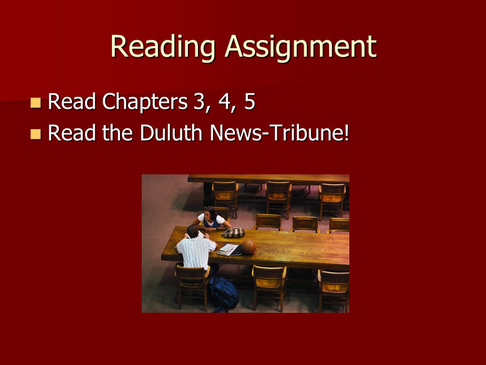 Reading Assignment Read Chapters 3, 4, 5 Read Chapters 3, 4, 5 Read the Duluth News-Tribune.