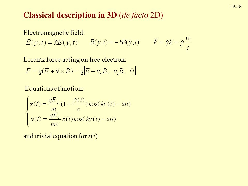 19/38 Classical description in 3D (de facto 2D) Electromagnetic field:Lorentz force acting on free electron: Equations of motion: and trivial equation for z(t)