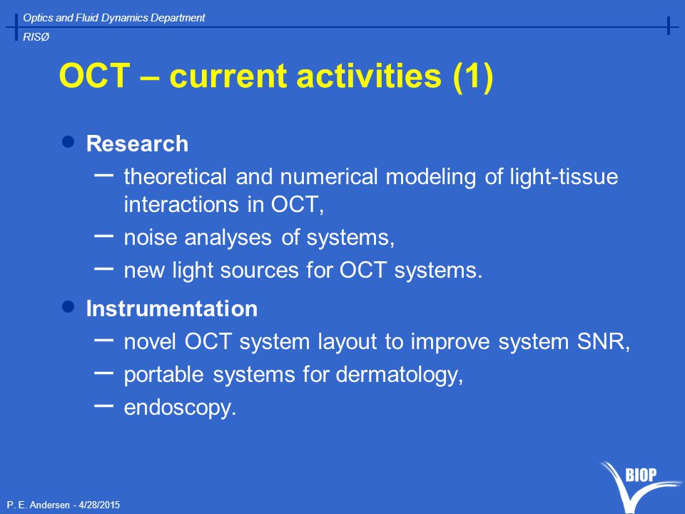P. E. Andersen - 4/28/2015 Optics and Fluid Dynamics Department RISØ OCT – current activities (1)  Research – theoretical and numerical modeling of l