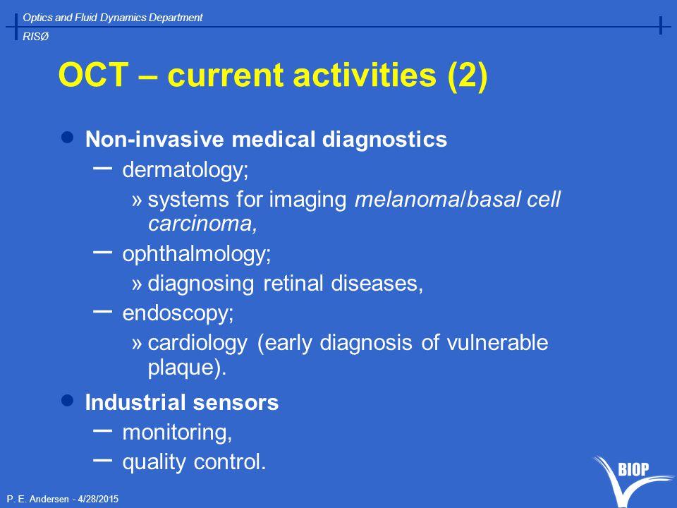 P. E. Andersen - 4/28/2015 Optics and Fluid Dynamics Department RISØ OCT – current activities (2)  Non-invasive medical diagnostics – dermatology; »s