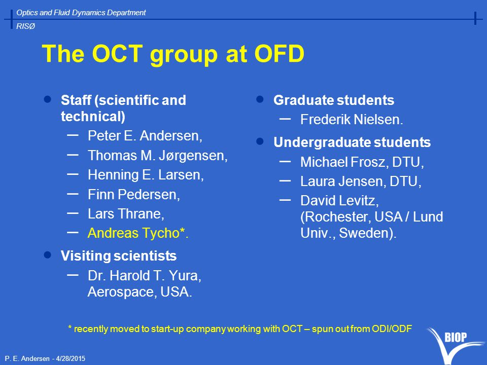 P. E. Andersen - 4/28/2015 Optics and Fluid Dynamics Department RISØ The OCT group at OFD  Staff (scientific and technical) – Peter E. Andersen, – Th