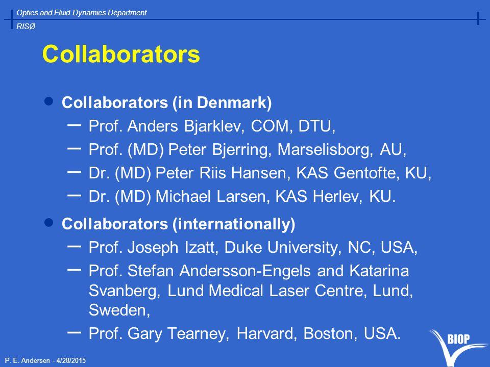 P. E. Andersen - 4/28/2015 Optics and Fluid Dynamics Department RISØ Collaborators  Collaborators (in Denmark) – Prof. Anders Bjarklev, COM, DTU, – P