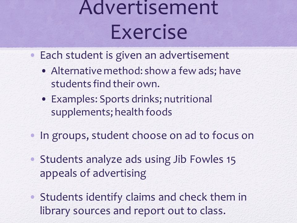 Advertisement Exercise Each student is given an advertisement Alternative method: show a few ads; have students find their own.