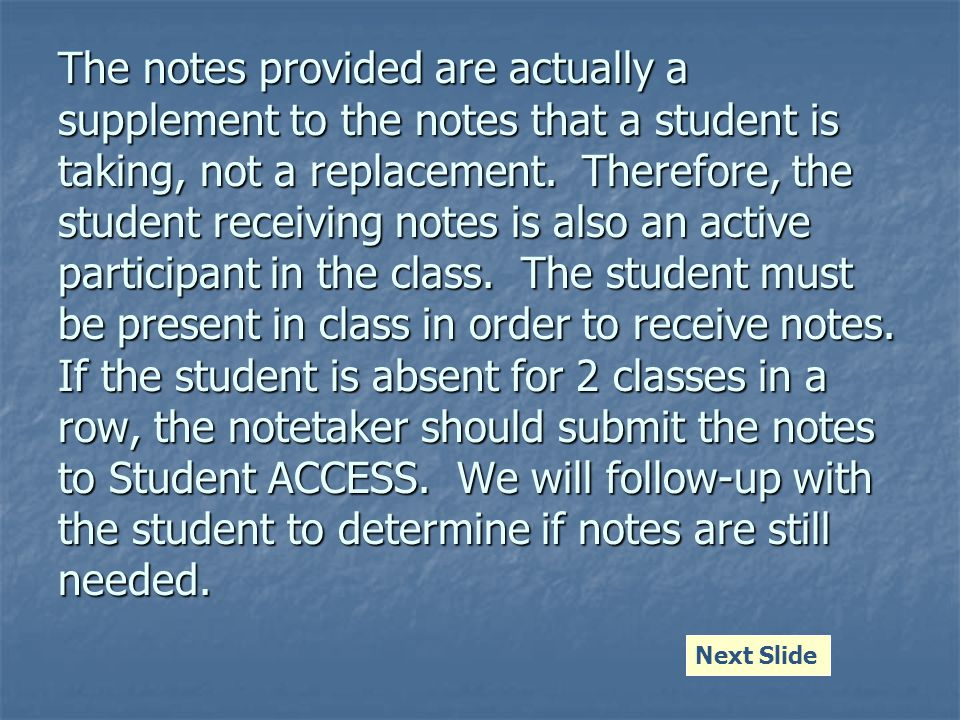 The notes provided are actually a supplement to the notes that a student is taking, not a replacement.