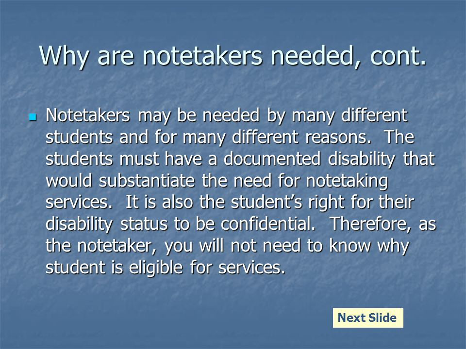 Why are notetakers needed, cont.