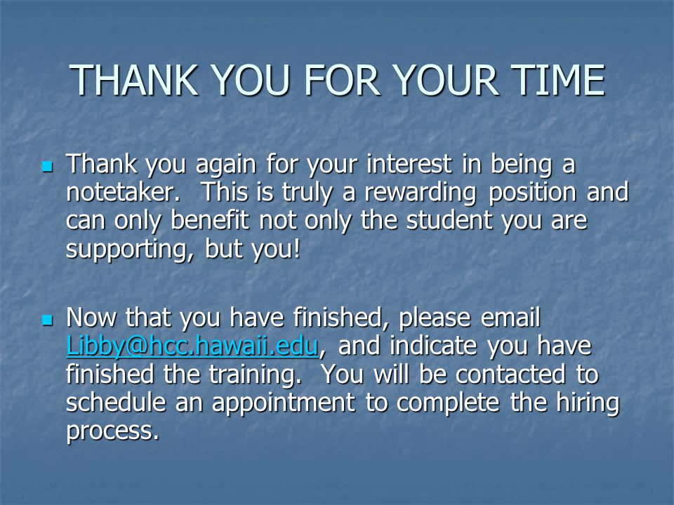 THANK YOU FOR YOUR TIME Thank you again for your interest in being a notetaker.