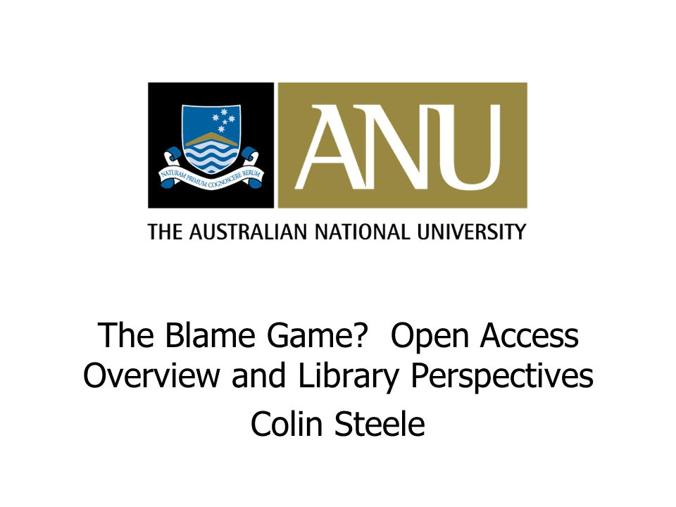 The Blame Game? Open Access Overview and Library Perspectives Colin Steele