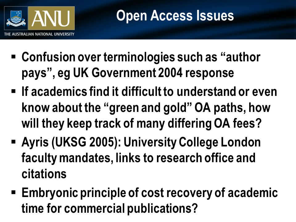 "Open Access Issues  Confusion over terminologies such as ""author pays"", eg UK Government 2004 response  If academics find it difficult to understand"