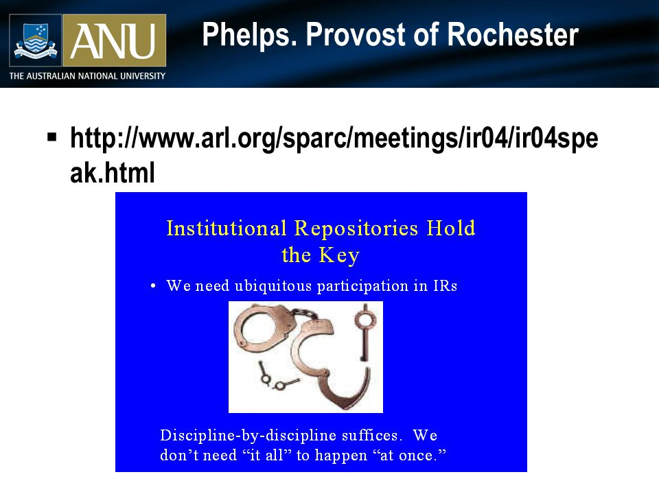 Phelps. Provost of Rochester  http://www.arl.org/sparc/meetings/ir04/ir04spe ak.html