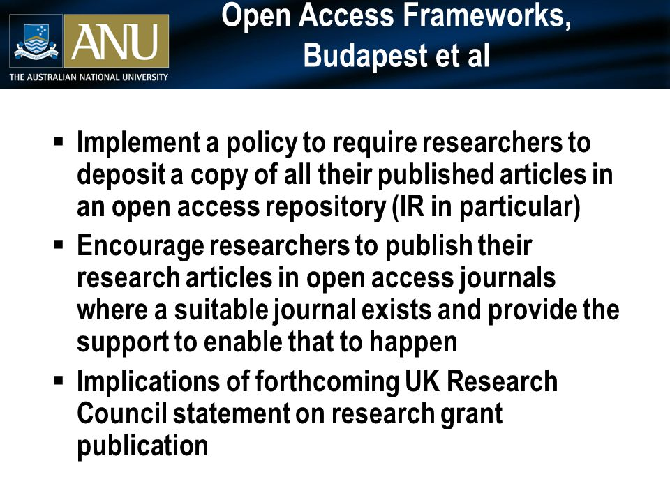 Open Access Frameworks, Budapest et al  Implement a policy to require researchers to deposit a copy of all their published articles in an open access