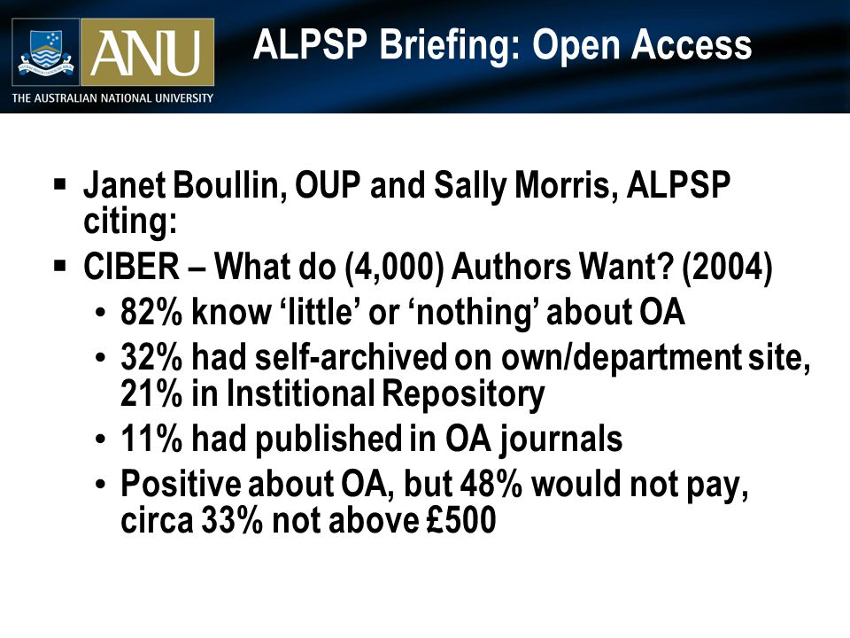 ALPSP Briefing: Open Access  Janet Boullin, OUP and Sally Morris, ALPSP citing:  CIBER – What do (4,000) Authors Want? (2004) 82% know 'little' or '