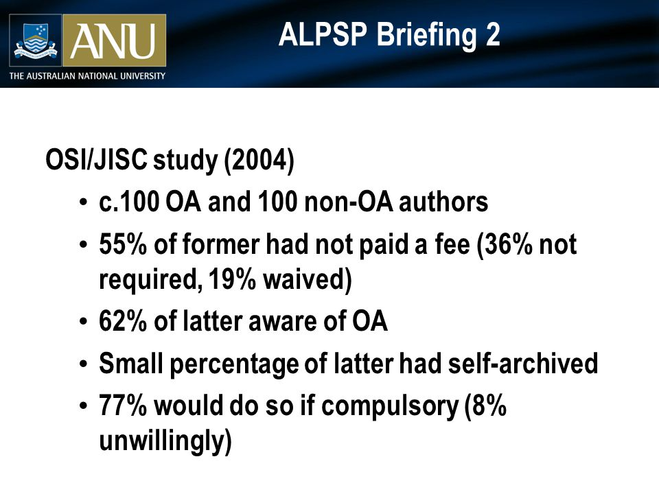 ALPSP Briefing 2 OSI/JISC study (2004) c.100 OA and 100 non-OA authors 55% of former had not paid a fee (36% not required, 19% waived) 62% of latter a