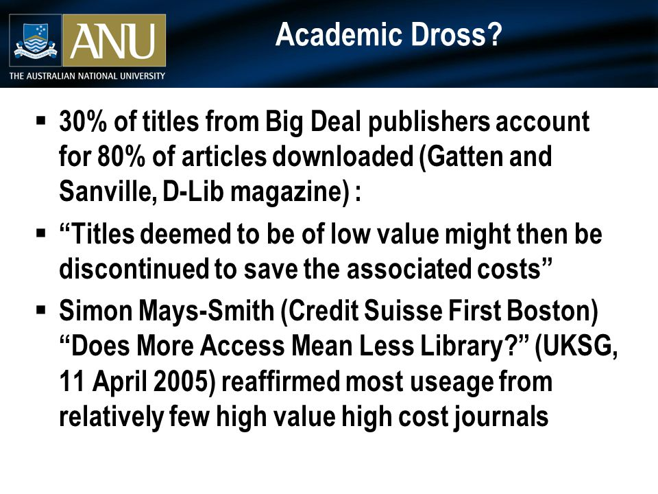 "Academic Dross?  30% of titles from Big Deal publishers account for 80% of articles downloaded (Gatten and Sanville, D-Lib magazine) :  ""Titles deem"