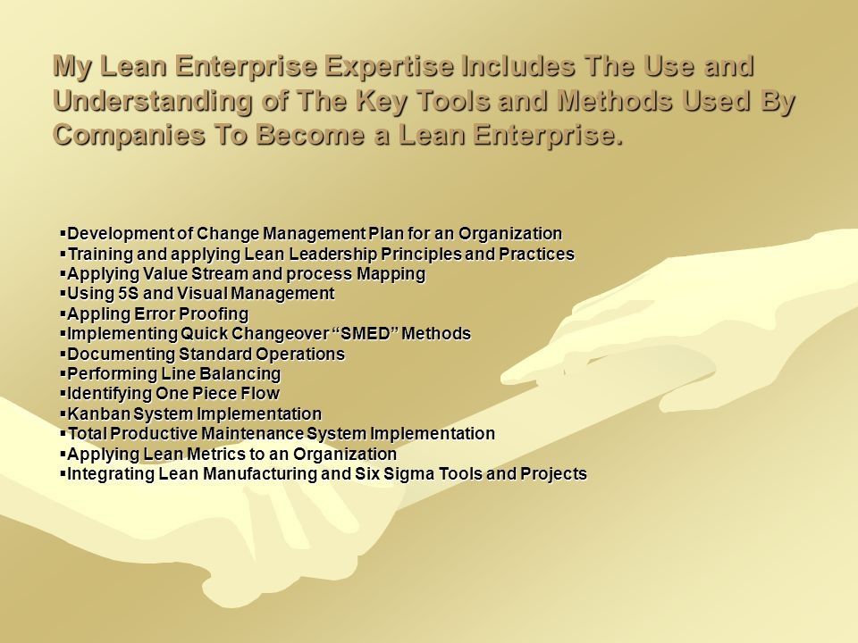 My Lean Enterprise Expertise Includes The Use and Understanding of The Key Tools and Methods Used By Companies To Become a Lean Enterprise.  Developm