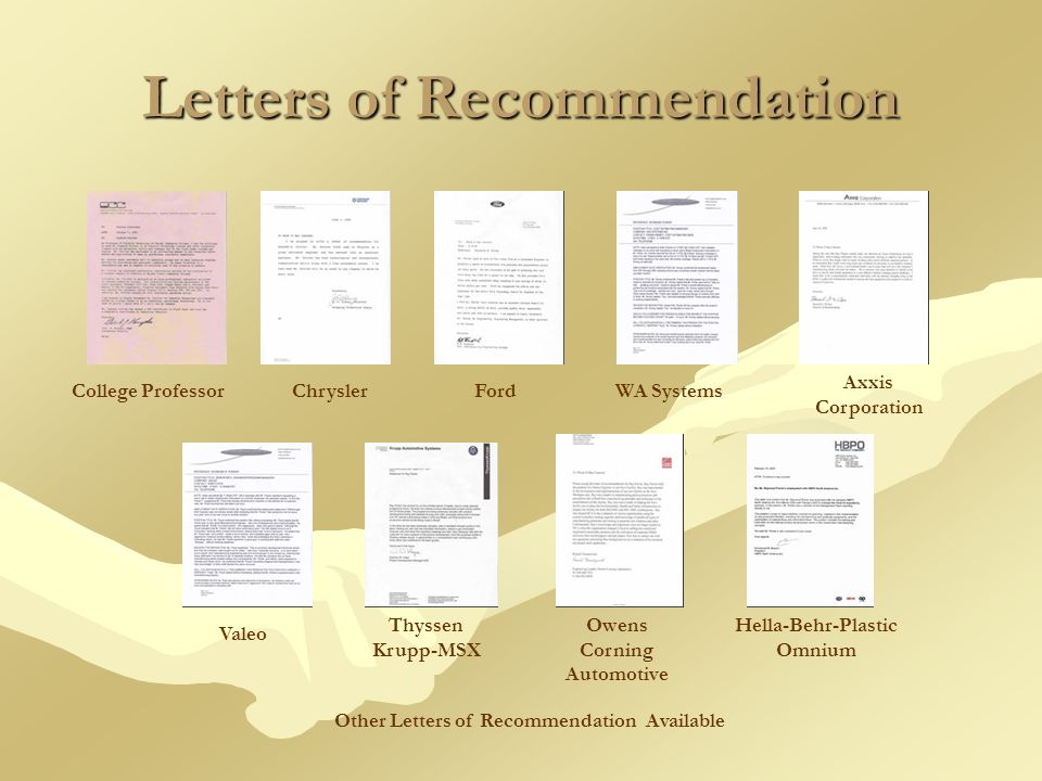Letters of Recommendation College ProfessorChryslerFordWA Systems Axxis Corporation Valeo Thyssen Krupp-MSX Owens Corning Automotive Hella-Behr-Plastic Omnium Other Letters of Recommendation Available