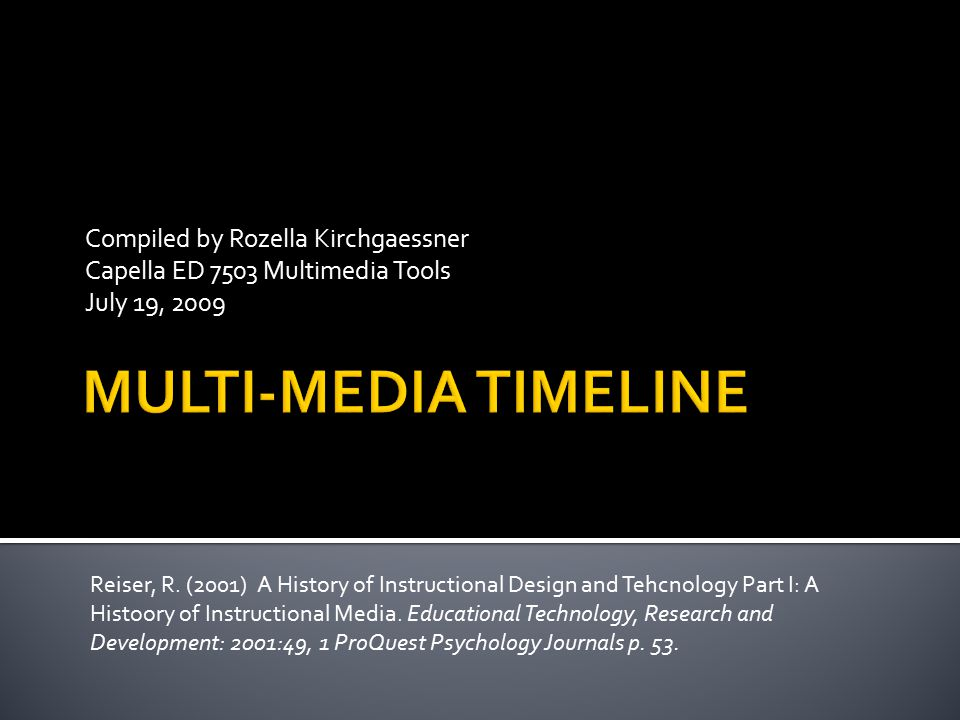 Compiled by Rozella Kirchgaessner Capella ED 7503 Multimedia Tools July 19, 2009 Reiser, R.