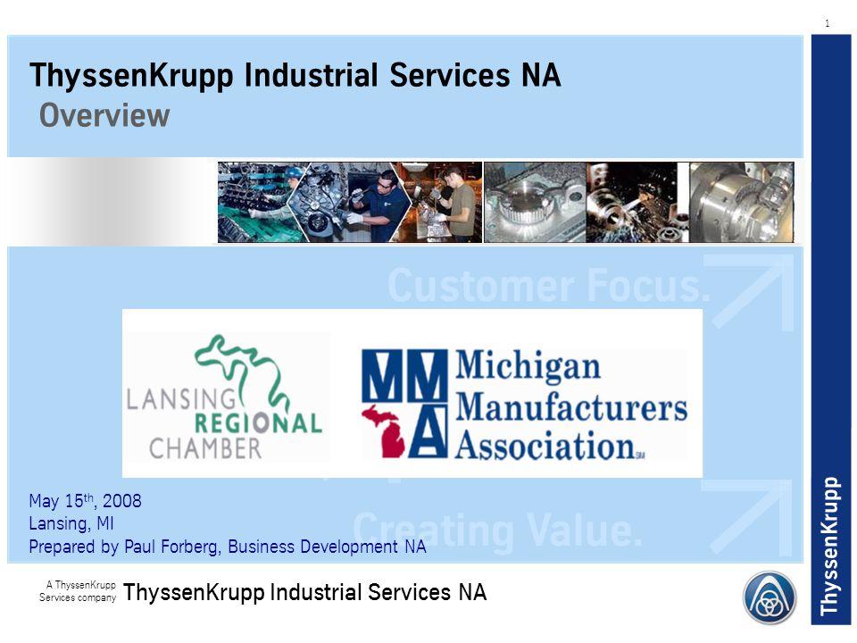ThyssenKrupp A ThyssenKrupp Services company ThyssenKrupp Industrial Services NA 1 ThyssenKrupp Industrial Services NA Overview Customer Focus. Creati