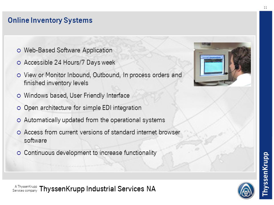 ThyssenKrupp A ThyssenKrupp Services company ThyssenKrupp Industrial Services NA 11  Web-Based Software Application  Accessible 24 Hours/7 Days week