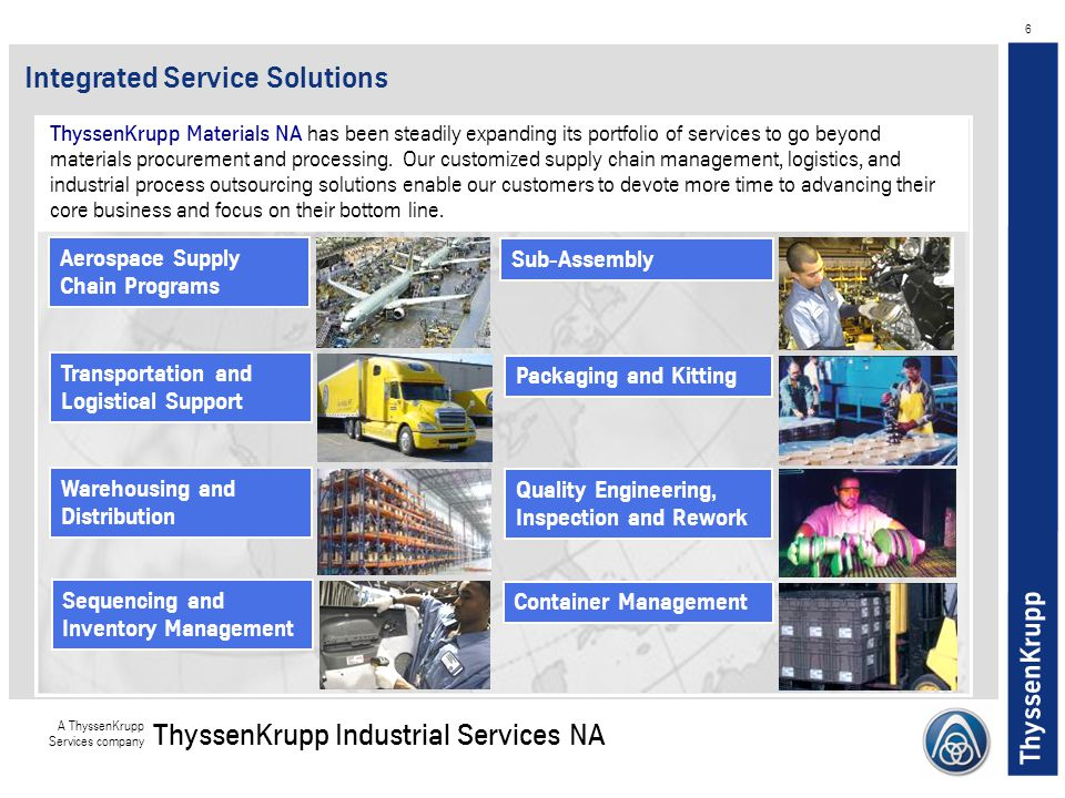 ThyssenKrupp A ThyssenKrupp Services company ThyssenKrupp Industrial Services NA 6 Aerospace Supply Chain Programs Transportation and Logistical Suppo