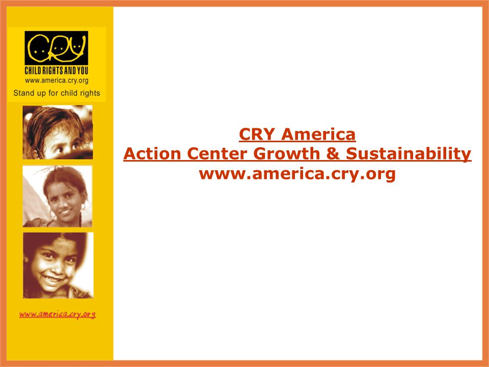 CRY America Action Center Growth & Sustainability www.america.cry.org