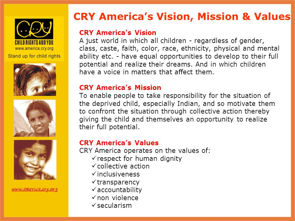 CRY America's Vision A just world in which all children - regardless of gender, class, caste, faith, color, race, ethnicity, physical and mental ability etc.